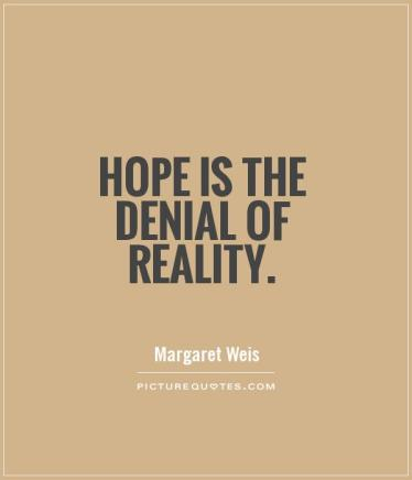 hope-is-the-denial-of-reality-quote-1